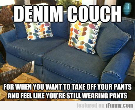 Denim Couch, For When You Want To Take Off Your...