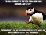 I Think Affirmative Action Programs Are Racist...