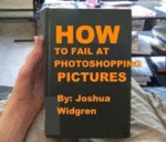 How To Fail At Photoshopping Pictures...