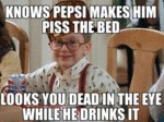 Knows Pepsi Makes Him Piss The Bed...