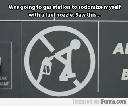 Was Going To Gas Station To Sodomize Myself...