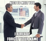 Nice To Meet You, I Already Forgot Your Name...