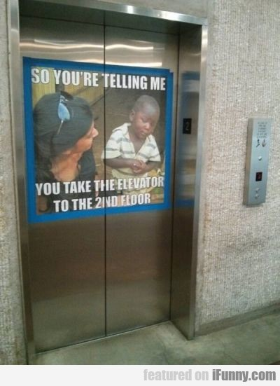 So You're Telling Me You Take The Elevator