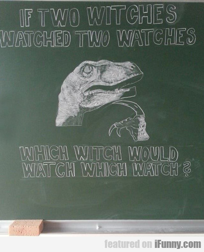 If Two Witches Watched Two Watches...