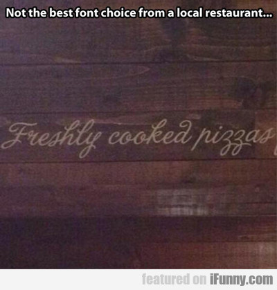 Not The Best Font Choice From A Local Restaurant