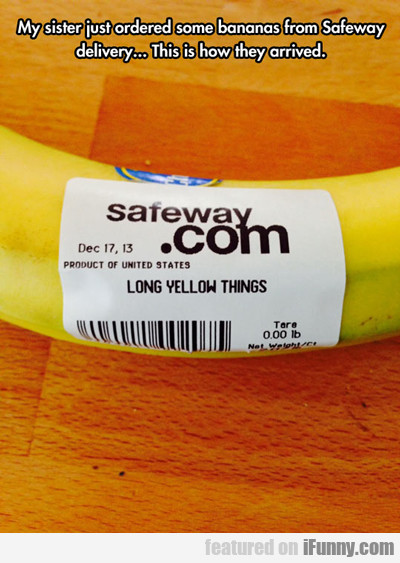 my sister just ordered some bananas from...