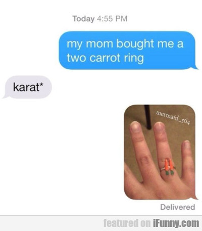 My Mom Bought Me A Two Carrot Ring