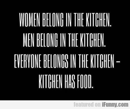 Woman Belong In The Kitchen. Man Belong