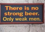 There Is No Strong Beer...