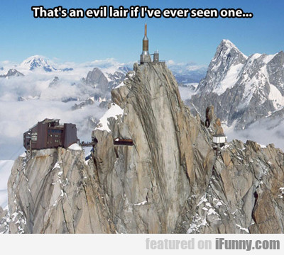 that's an evil lair if i've ever seen one...