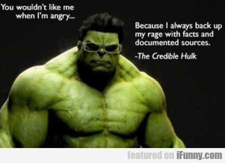 You Wouldn't Like Me When I'm Angry...
