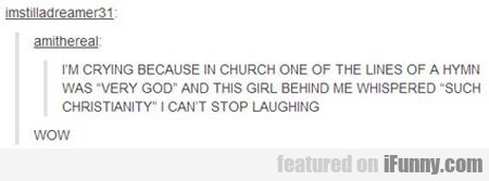 I'm Crying Because In The Church One Of The...