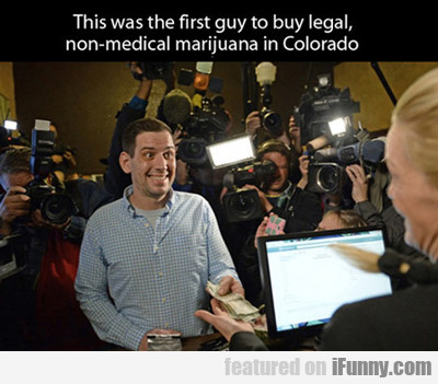This Was The First Guy To Buy Legal...