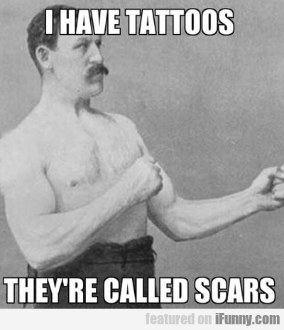 I Have Tattoos, They're Called Scars