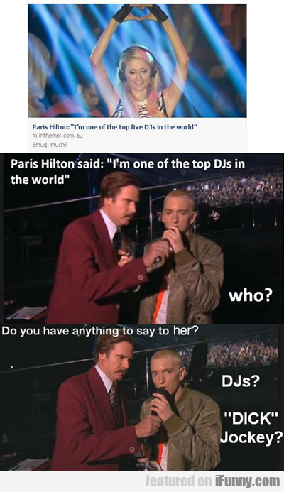 Paris Hilton Said: I'm One Of The Top Djs In...