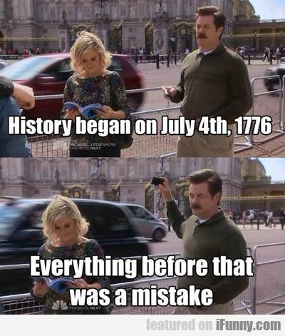 History Began On July 4th, 1776...