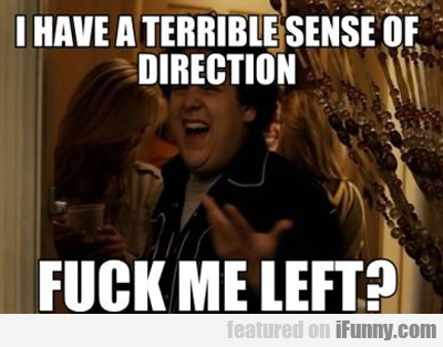I Have A Terrible Sense Of Direction...