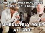 Handed The Most Dangerous Weapon In The Galaxy...