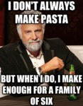 I Don't Always Make Pasta...