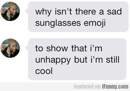 Why Isn't There A Sad Sunglasses Emoji