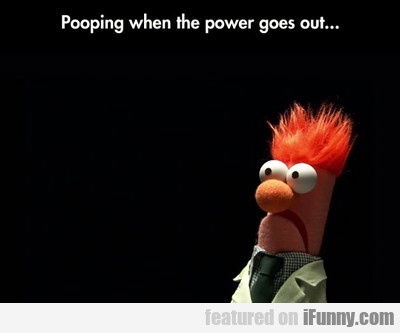 Pooping When The Power Goes Out...
