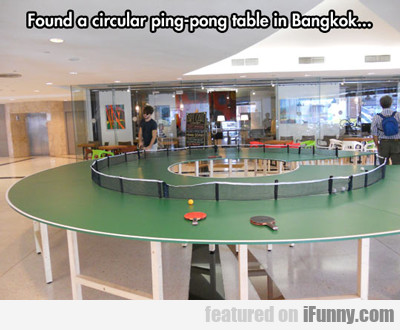 Found A Circular Ping Pong Table In Bangkok...