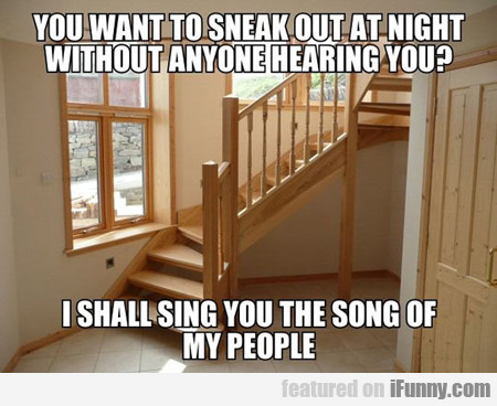 You Want To Sneak Out At Night Without Anyone...