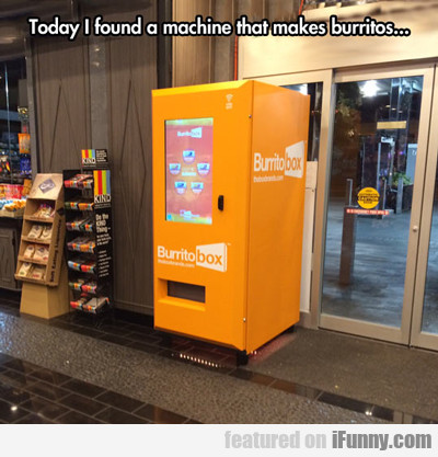 Today I Found A Machine That Makes...