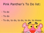 Pink Panther's To Do List: To Do, To Do, To Do...