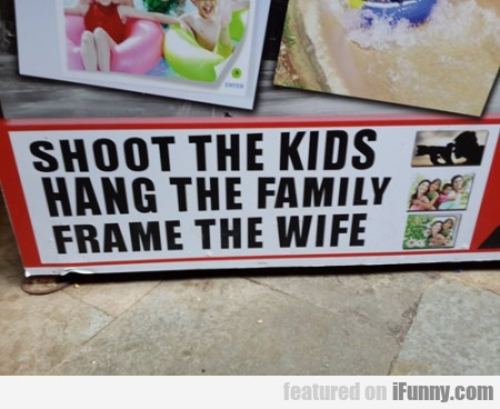Shoot The Kids Hang The Family