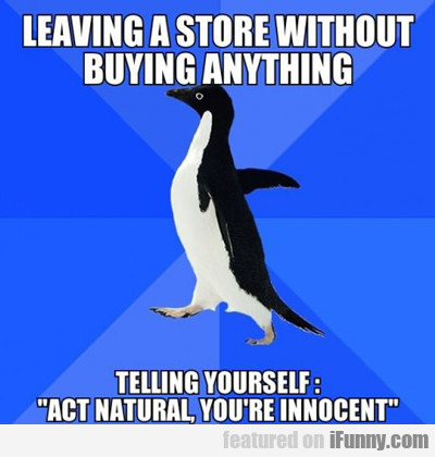 Leaving A Store Without Buying Anything...