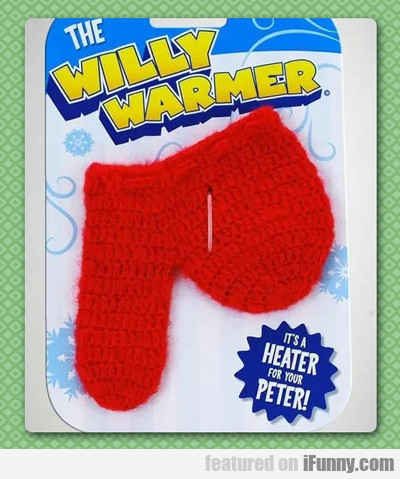 The Willy Warmer...