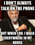I Don't Always Talk On The Phone...
