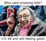 Who Said Smoking Kills...