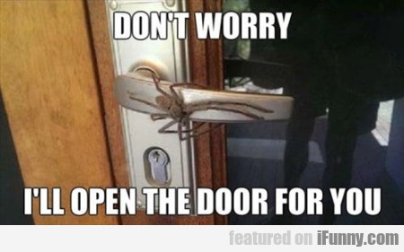 Don't Worry I Will Open The Door For You
