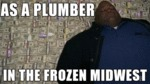 As A Plumber In The Frozen Midwest...