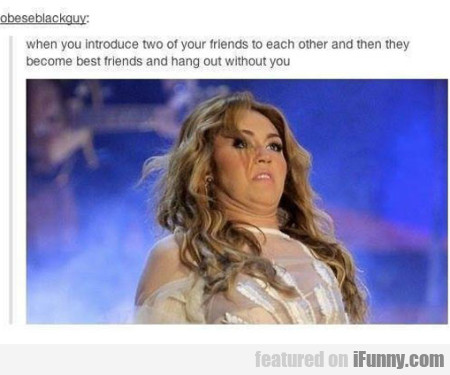 When You Introduce Two Of Your Friends To..