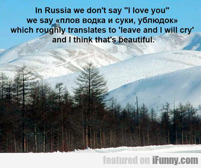 In Russia We Don't Say I Love You...