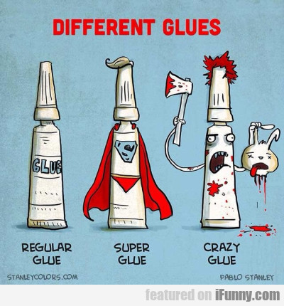 Different Glues. Regular Glue, Super Glue...
