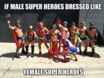 Is Male Superheroes Dressed Like Female...