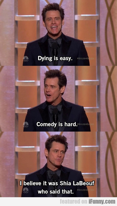 Dying Is Easy, Comedy Is Hard...