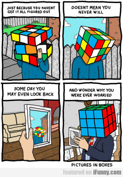 Just because you haven't got it all figured out...