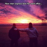 How Men Express Love For Each Other...