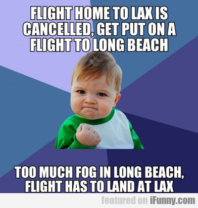 flight home to LAX in cancelled...