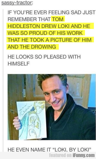 If You Ever Feeling Sad Just Remember That Tom...