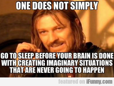 One Does Not Simply Go To Sleep...
