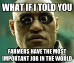 What If I Told You Farmers Have The Most...