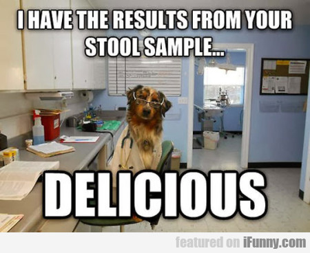 I Have The Results From Your Stool Sample..