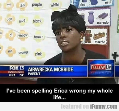 I've Been Spelling Erica Wrong My Whole Life...