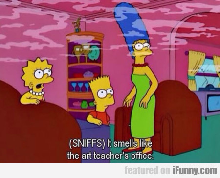 It Smells Like The Art Teacher's Office